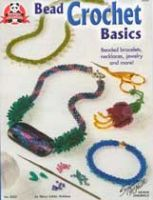 Bead Crochet Basics: Beaded Bracelets, Necklaces, Jewelry and More