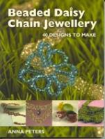 Beaded Daisy Chain Jewellery: 40 Designs to Make
