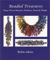 Beaded Treasures: Finger Woven Bracelets, Necklaces, Tassels & Straps